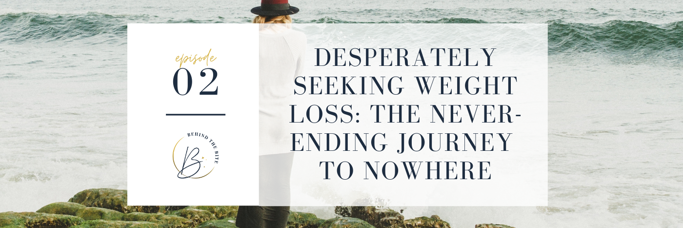 DESPERATELY SEEKING WEIGHT LOSS: THE NEVER-ENDING JOURNEY TO NOWHERE | EP 02
