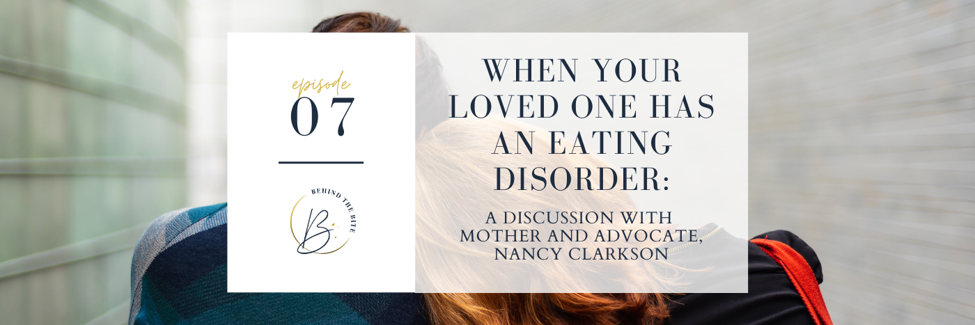 WHEN YOUR LOVED ONE HAS AN EATING DISORDER: A DISCUSSION WITH MOTHER AND ADVOCATE, NANCY CLARKSON