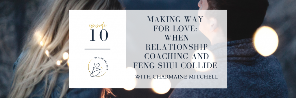 MAKING WAY FOR LOVE: WHEN RELATIONSHIP COACHING AND FENG SHUI COLLIDE WITH CHARMAINE MITCHELL | EP 10