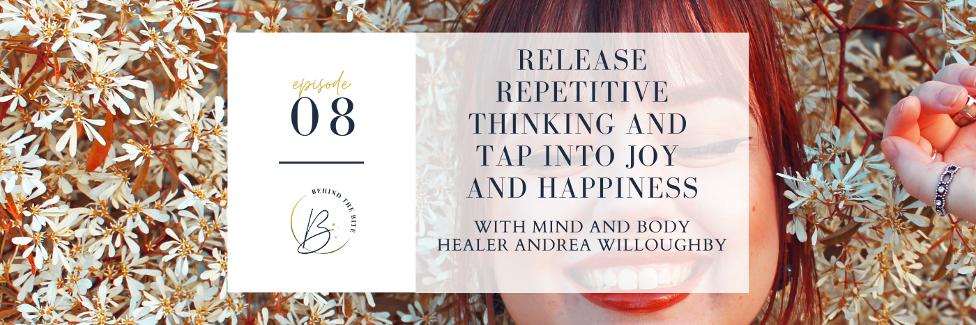 RELEASE REPETITIVE THINKING AND TAP INTO JOY AND HAPPINESS WITH MIND AND BODY HEALER ANDREA WILLOUGHBY | EP 08