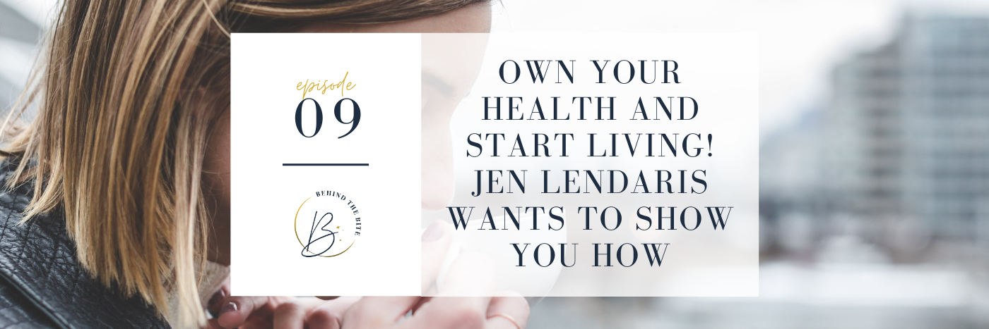 OWN YOUR HEALTH AND START LIVING! JEN LENDARIS WANTS TO SHOW YOU HOW | EP 09