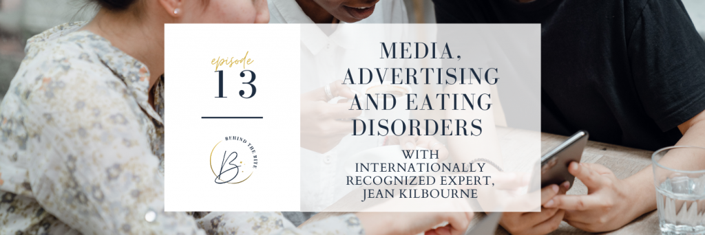 MEDIA, ADVERTISING AND EATING DISORDERS WITH INTERNATIONALLY RECOGNIZED EXPERT, JEAN KILBOURNE | EP 13