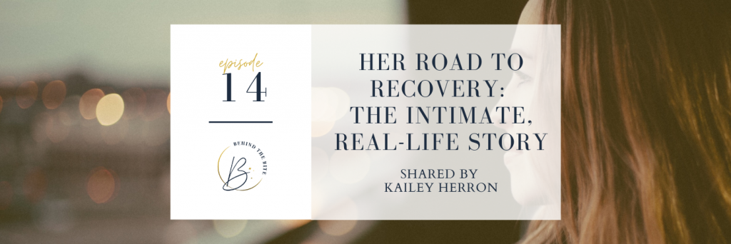 HER ROAD TO RECOVERY: THE INTIMATE, REAL LIFE STORY SHARED BY KAILEY HERRON | EP 14