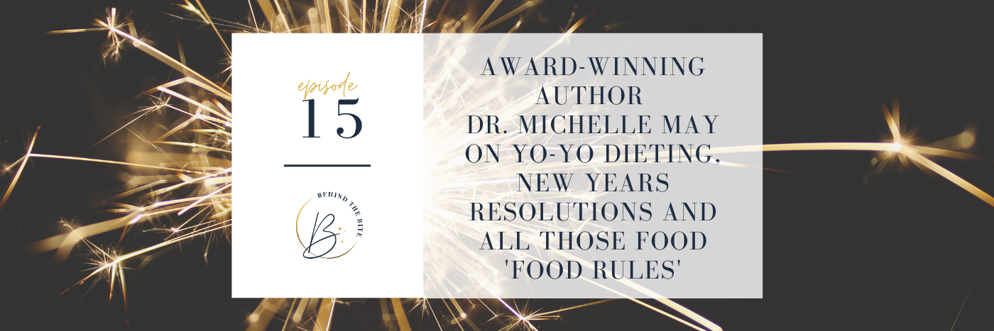 AWARD-WINNING AUTHOR DR. MICHELLE MAY ON YO-YO DIETING, NEW YEARS RESOLUTIONS AND ALL THOSE FOOD 'FOOD RULES' | EP 15