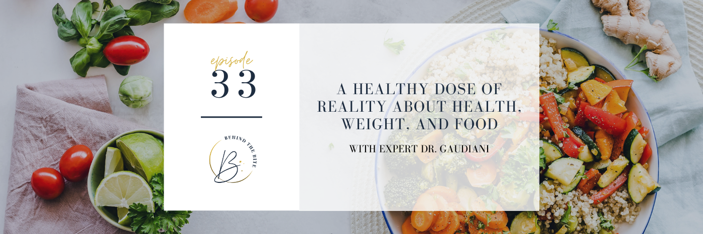 A HEALTHY DOSE OF REALITY ABOUT HEALTH, WEIGHT, AND FOOD WITH EXPERT DR. GAUDIANI
